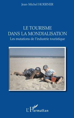 Le tourisme dans la mondialisation : Les mutations de l'industrie touristique