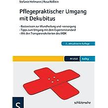 Pflegepraktischer Umgang mit Dekubitus: Basiswissen zur Wundheilung und -versorgung. Tipps zum Umgang mit den Expertenstandards. Mit den ... Praktisch - Mit 30 Farbfotos (PFLEGE kolleg)