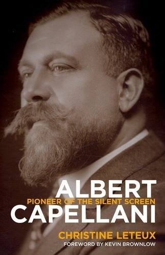 Albert Capellani: Pioneer of the Silent Screen (Screen Classics) by Christine Leteux (2015-10-29)