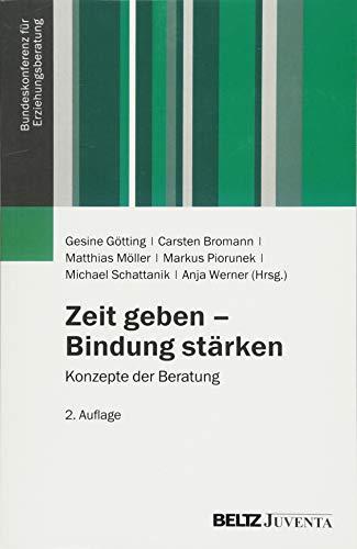 Zeit geben - Bindung stärken: Konzepte der Beratung (Veröffentlichungen der Bundeskonferenz für Erziehungsberatung)