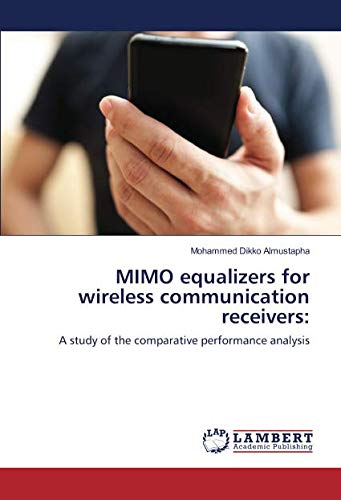 MIMO equalizers for wireless communication receivers:: A study of the comparative performance analysis (Equalizer Receiver)