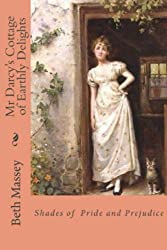 Mr Darcy's Cottage of Earthly Delights: Shades of Pride and Prejudice (English Edition)