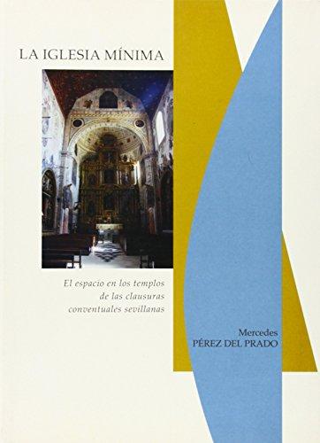 La Iglesia Mínima. El espacio en los templos de las clausuras conventuales sevillanas (ARTE)