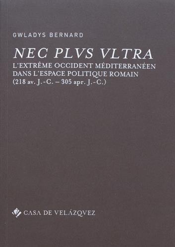 Nec plus ultra: L'Extrême Occident méditerranéen dans l'espace politique romain (218 av. J.-C. – 305 ap. J.-C.) (Bibliothèque de la Casa de Velázquez)