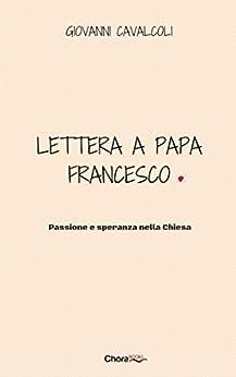 Lettera a Papa Francesco: Passione e Speranza nella Chiesa di [Cavalcoli, Giovanni]