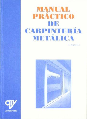 Manual Práctico de Carpintería Metálica por Julian Espinosa de los Monteros