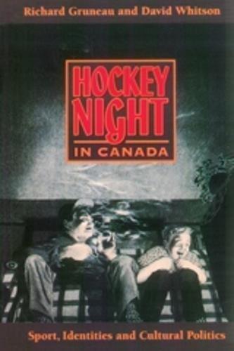 Hockey Night in Canada: Sports, Identities, and Cultural Politics: Sport, Identities and Cultural Politics (Culture & Communication in Canada) por Richard Gruneau