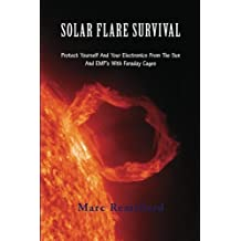Solar Flare Survival: Protect Yourself And Your Electronics From The Sun And EMP's With Faraday Cages by Marc Remillard (2011-10-09)