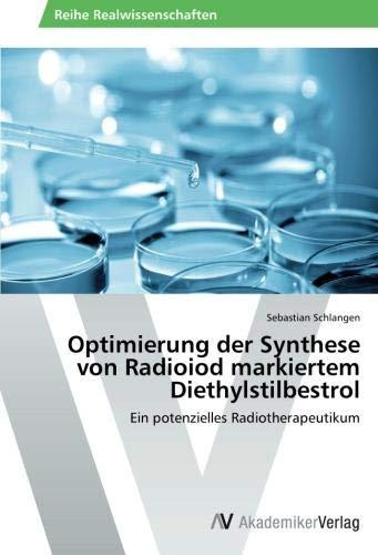 Optimierung der Synthese von Radioiod markiertem Diethylstilbestrol: Ein potenzielles Radiotherapeutikum