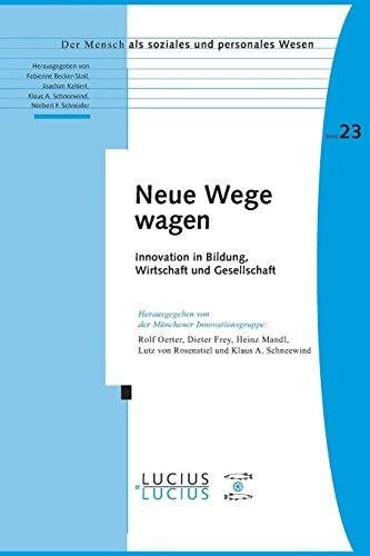 Neue Wege wagen: Innovation in Bildung, Wirtschaft und Gesellschaft (Der Mensch als soziales und personales Wesen, Band 23)