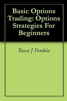 Basic Options Trading: Options Strategies For Beginners (English Edition) von [Pendola, Rocco J ]