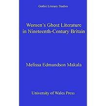 Women's Ghost Literature in Nineteenth-Century Britain (Gothic Literary Studies) (English Edition)