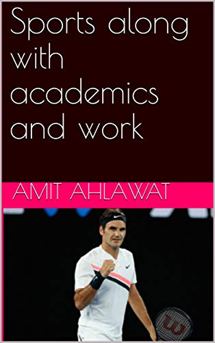 Sports along with academics and work (English Edition) por AMIT AHLAWAT