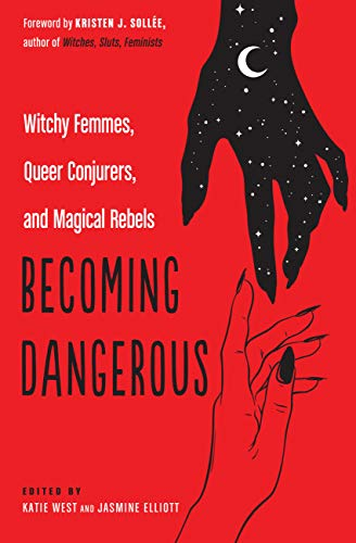 Becoming Dangerous: Witchy Femmes, Queer Conjurers, and Magical Rebels (English Edition)