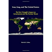 Iran, Iraq, And The United States: The New Triangle's Impact On Sectarianism And The Nuclear Threat