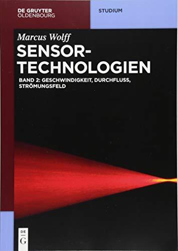 Sensor-Technologien: Band 2: Geschwindigkeit, Durchfluss, Strömungsfeld (De Gruyter Studium, Band 2)