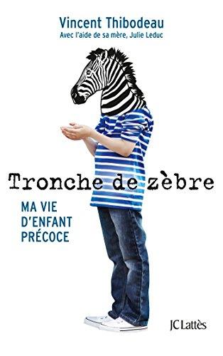 Tronche de zèbre : Ma vie d'enfant précoce par Vincent Thibodeau, Julie Leduc