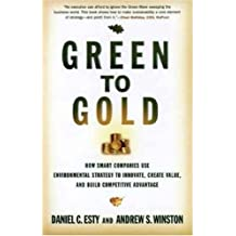 Green to Gold: How Smart Companies Use Environmental Strategy to Innovate, Create Value, and Build a Competitive Advantage