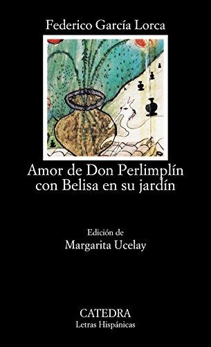 Amor de don Perlimplín con Belisa en su jardín: Amor De Don Perlimplin Con Belisa En Su Jardin (Letras Hispánicas) por Federico García Lorca