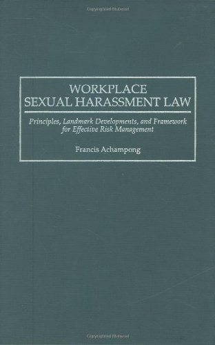 Workplace Sexual Harrassment Law: Principles, Landmark Developments and Framework for Effective Risk Management by Francis Achampong (1999-08-30)