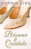 Bésame y Quédate: Novela Romántica