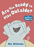 Are You Ready to Play Outside? (Elephant and Piggie) by Mo Willems