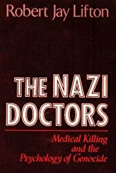 The Nazi Doctors: Medical Killing and the Psychology of Genocide by Robert Jay Lifton (1986-08-30)