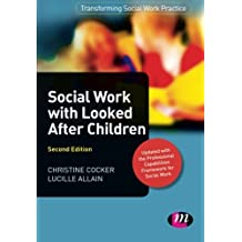 Social Work with Looked After Children (Transforming Social Work Practice Series)