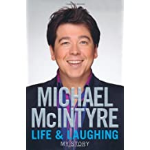 By Michael McIntyre - Life and Laughing: My Story
