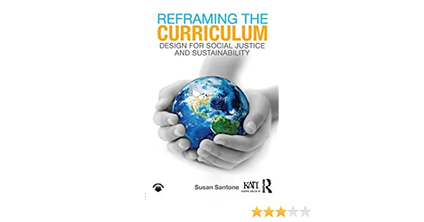 Buy Reframing The Curriculum Design For Social Justice And Sustainability Kappa Delta Pi Co Publications Book Online At Low Prices In India Reframing The Curriculum Design For Social Justice And Sustainability Kappa