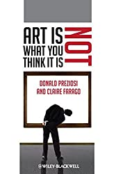 Art Is Not What You Think It Is (Wiley-Blackwell Manifestos)