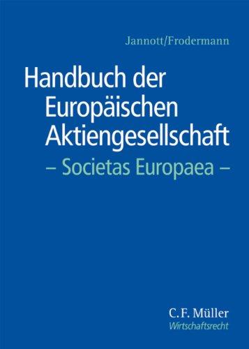 Handbuch der Europäischen Aktiengesellschaft - Societas Europaea: Eine umfassende und detaillierte Darstellung für die Praxis unter Berücksichtigung ... (C.F. Müller Wirtschaftsrecht)