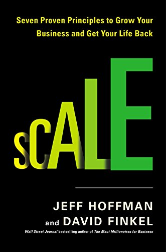 Scale: Seven Proven Principle to Grow Your Business and Get Your Life Back