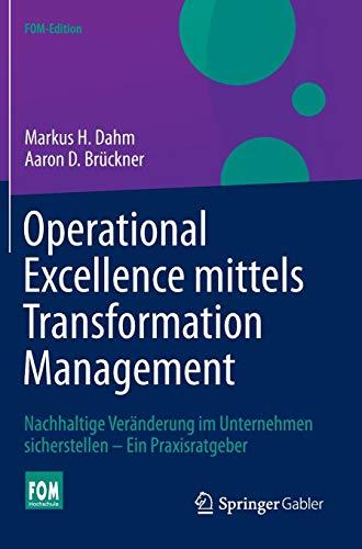Operational Excellence mittels Transformation Management: Nachhaltige Veränderung im Unternehmen sicherstellen - Ein Praxisratgeber (FOM-Edition)
