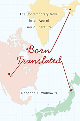 Born Translated: The Contemporary Novel in an Age of World Literature (Literature Now)