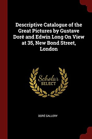 Descriptive Catalogue of the Great Pictures by Gustave Dore and Edwin Long on View at 35, New Bond Street, London