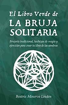 El Libro Verde De La Bruja Solitaria: Brujería tradicional
