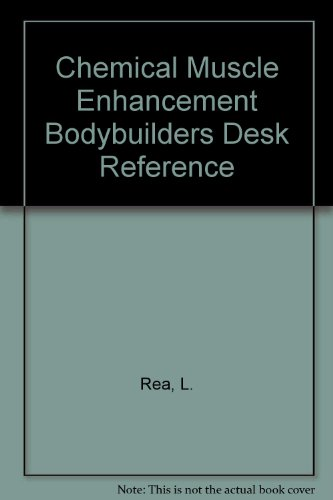 Chemical Muscle Enhancement Bodybuilders Desk Reference