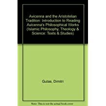 Avicenna and the Aristotelian Tradition: Introduction to Reading Avicenna's Philosophical Works (Islamic Philosophy, Theology & Science: Texts & Studies)