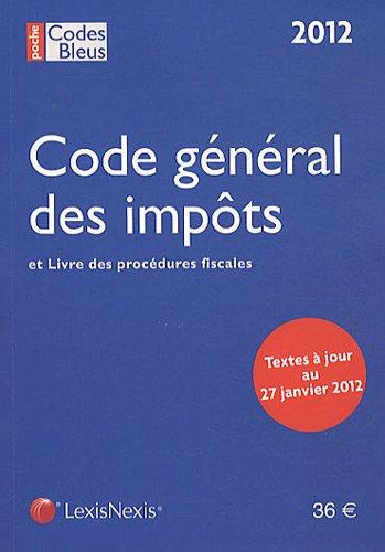 Code général des impôts et livre des procédures fiscales. Textes à jour au 27 janvier 2012 par Lexis Nexis