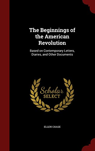 The Beginnings of the American Revolution: Based on Contemporary Letters, Diaries, and Other Documents