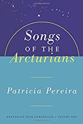 Songs of the Arcturians: The Arcturian Star Chronicles, Volume 1