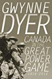 [(Canada in the Great Power Game 1914-2014)] [Author: Gwynne Dyer] published on (August, 2014)