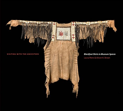 Visiting with the Ancestors  Blackfoot Shirts in Museum Spaces (Athabasca  University Press) 6cb346e49fa3b