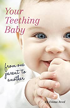 Your Teething Baby: from one parent to another by [Reed, Emma]