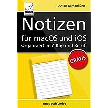 Notizen für macOS und iOS - Organisiert im Alltag und Beruf: iOS 12 und macOS Mojave (German Edition)