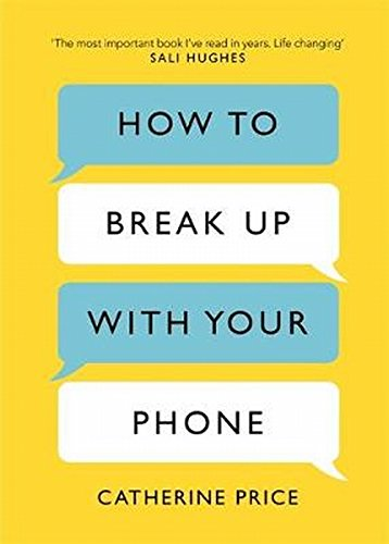 How To Break Up With Your Phone por Catherine Price