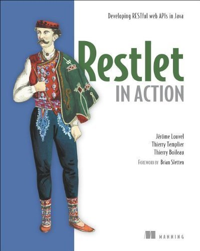 Restlet in Action: Developing RESTful web APIs in Java by Jerome Louvel, Thierry Templier, Thierry Boileau ( 2012 )