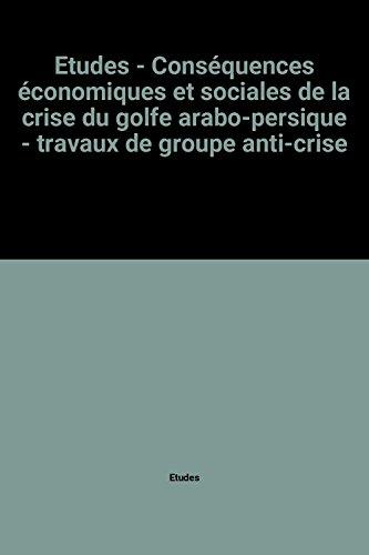 Etudes - Conséquences économiques et sociales de la crise du golfe arabo-persique - travaux de groupe anti-crise