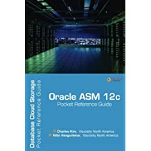 Oracle ASM 12c Pocket Reference Guide: Database Cloud Storage by Charles Kim (2014-05-20)